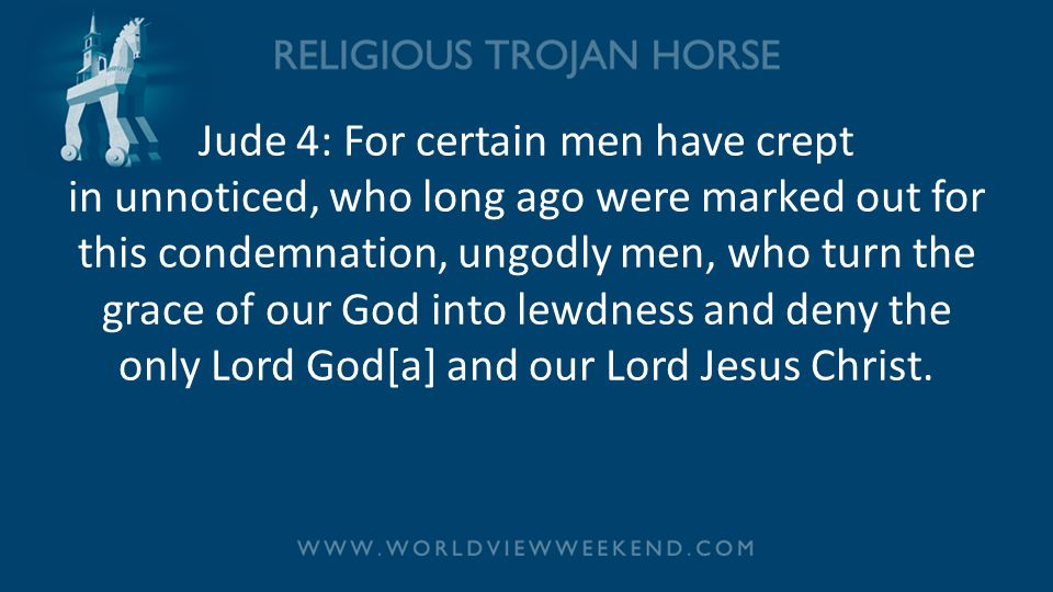 Jude 4: For certain men have crept in unnoticed, who long ago were marked out for this condemnation, ungodly men, who turn the grace of our God into lewdness and deny the only Lord God[a] and our Lord Jesus Christ.